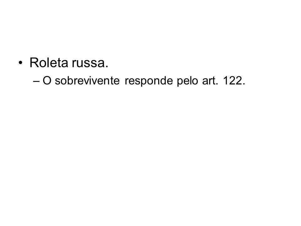 Roleta russa. O sobrevivente responde pelo art. 122.