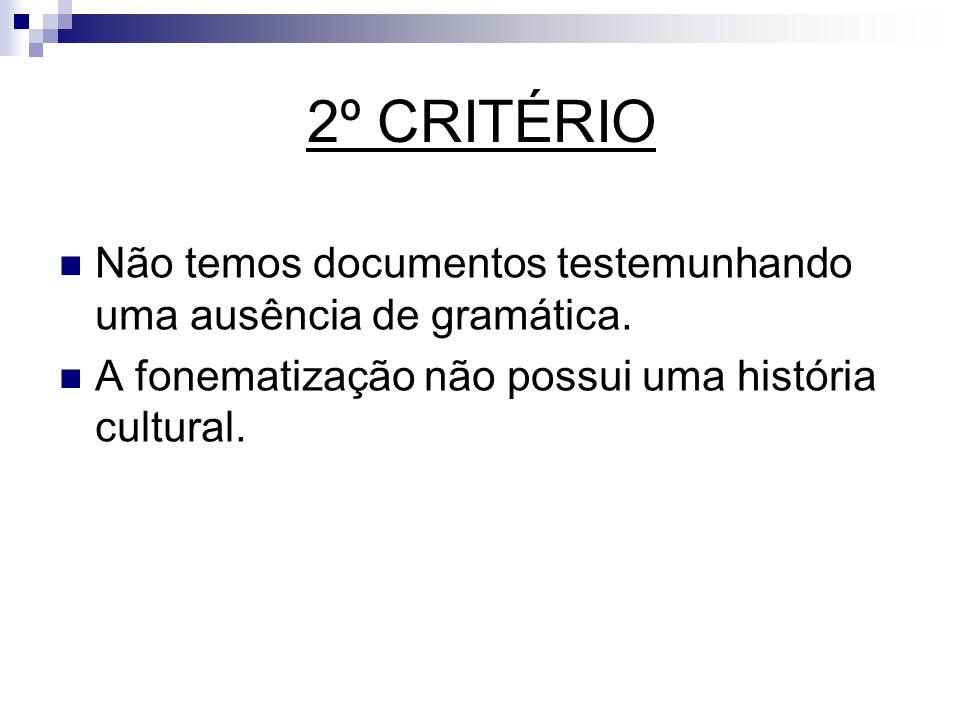2º CRITÉRIO Não temos documentos testemunhando uma ausência de gramática.