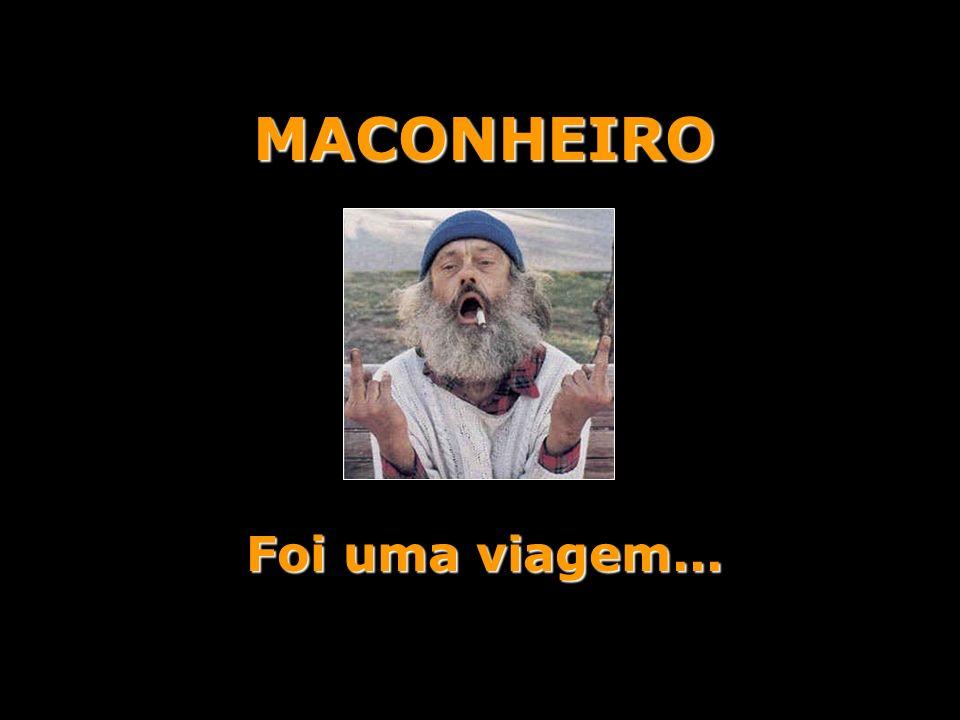 MACONHEIRO Foi uma viagem...