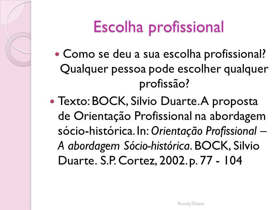 Escolha profissional Como se deu a sua escolha profissional Qualquer pessoa pode escolher qualquer profissão