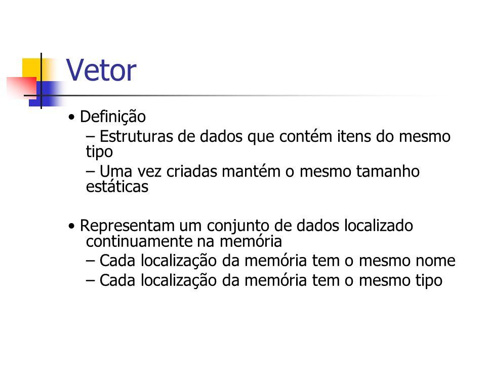 Vetor • Definição – Estruturas de dados que contém itens do mesmo tipo