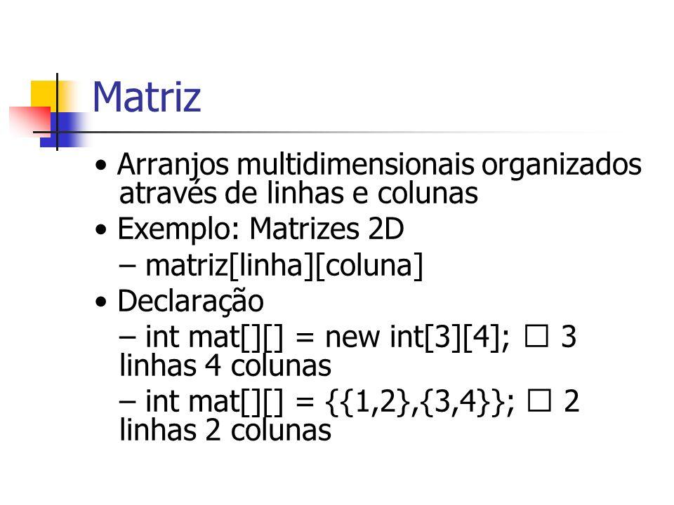 Matriz • Arranjos multidimensionais organizados através de linhas e colunas. • Exemplo: Matrizes 2D.