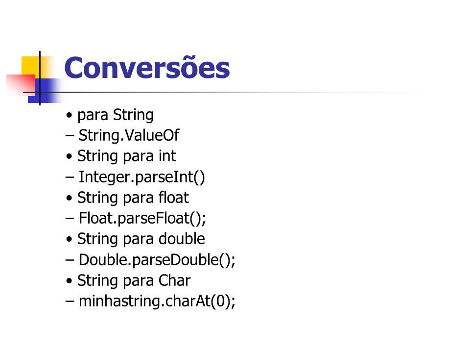 Conversões • para String – String.ValueOf • String para int