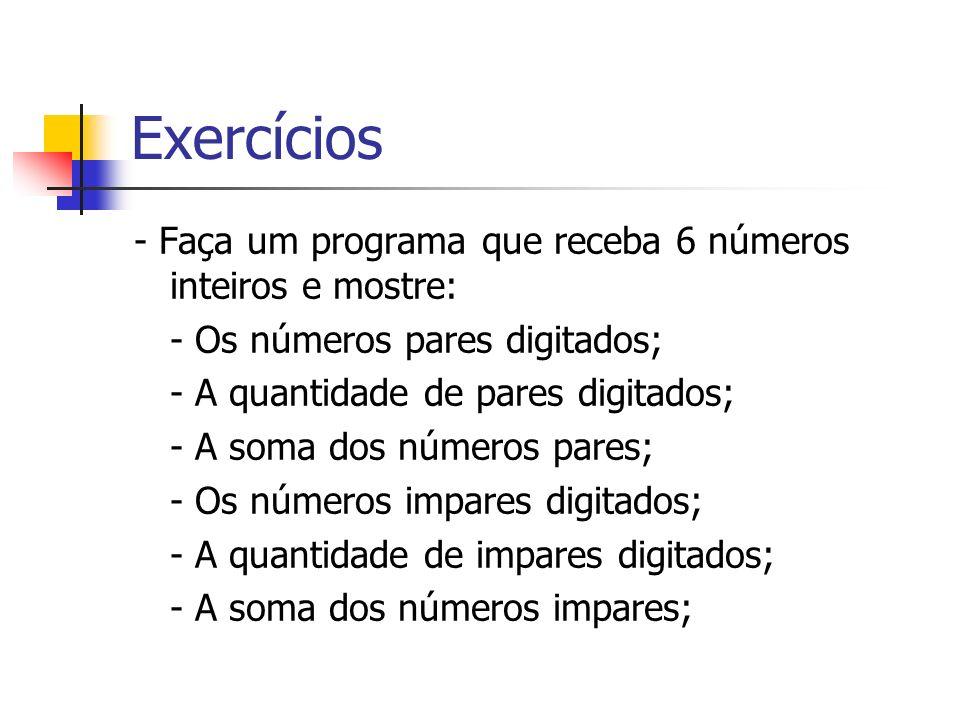 Exercícios - Faça um programa que receba 6 números inteiros e mostre: