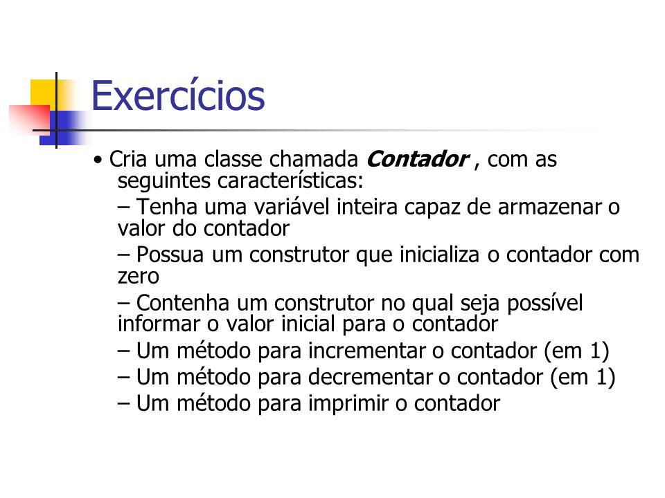Exercícios• Cria uma classe chamada Contador , com as seguintes características: – Tenha uma variável inteira capaz de armazenar o valor do contador.