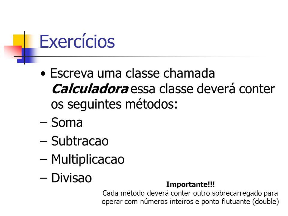 Exercícios• Escreva uma classe chamada Calculadora essa classe deverá conter os seguintes métodos: – Soma.