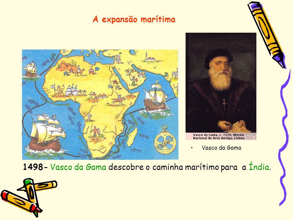 1498- Vasco da Gama descobre o caminha marítimo para a Índia.