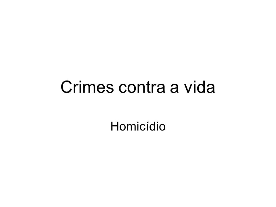 Crimes contra a vida Homicídio