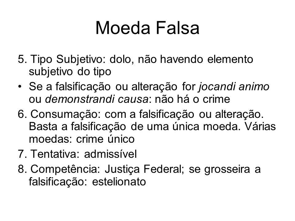 Moeda Falsa 5. Tipo Subjetivo: dolo, não havendo elemento subjetivo do tipo.