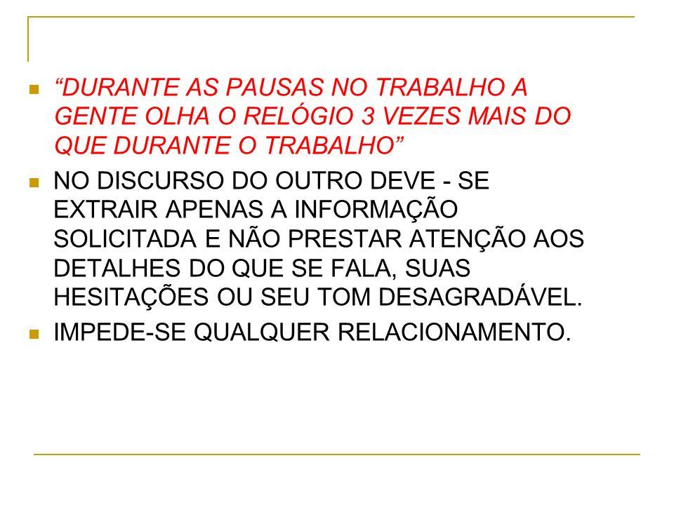 DURANTE AS PAUSAS NO TRABALHO A GENTE OLHA O RELÓGIO 3 VEZES MAIS DO QUE DURANTE O TRABALHO