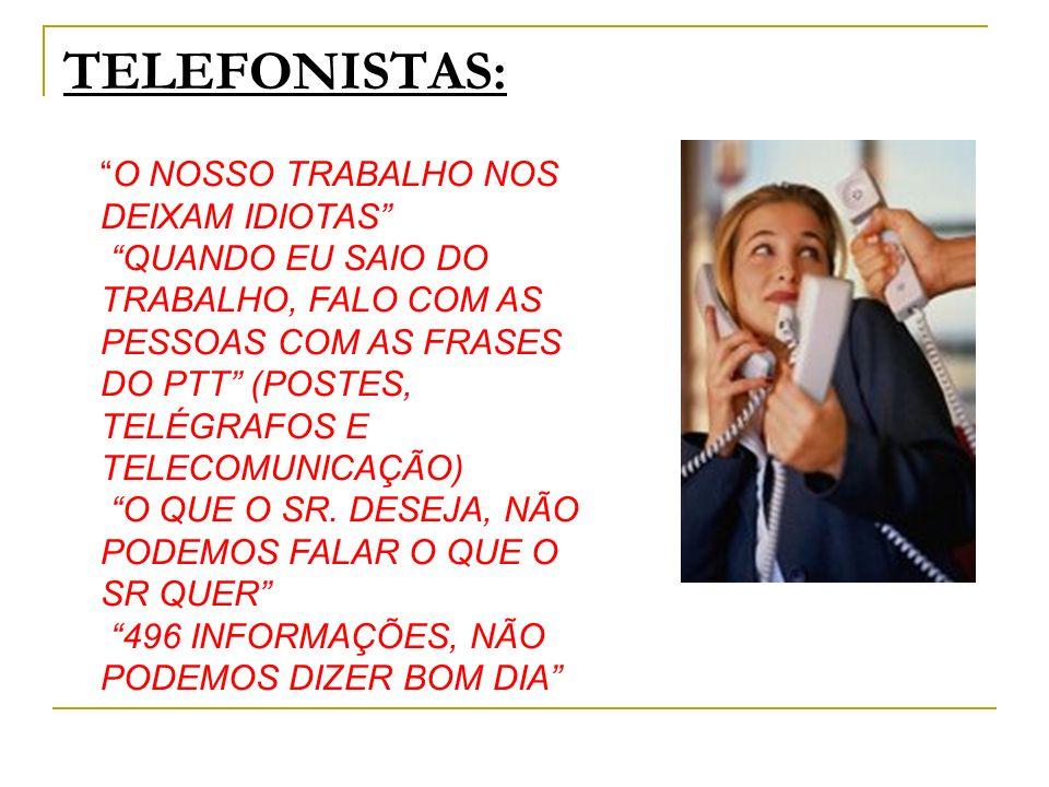 TELEFONISTAS: O NOSSO TRABALHO NOS DEIXAM IDIOTAS