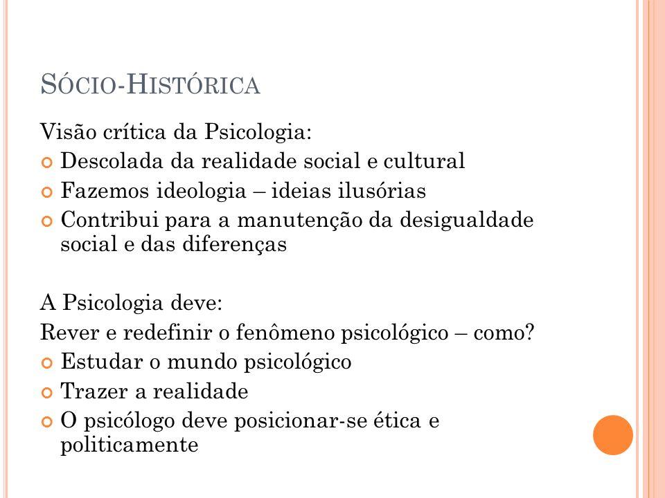Sócio-Histórica Visão crítica da Psicologia: