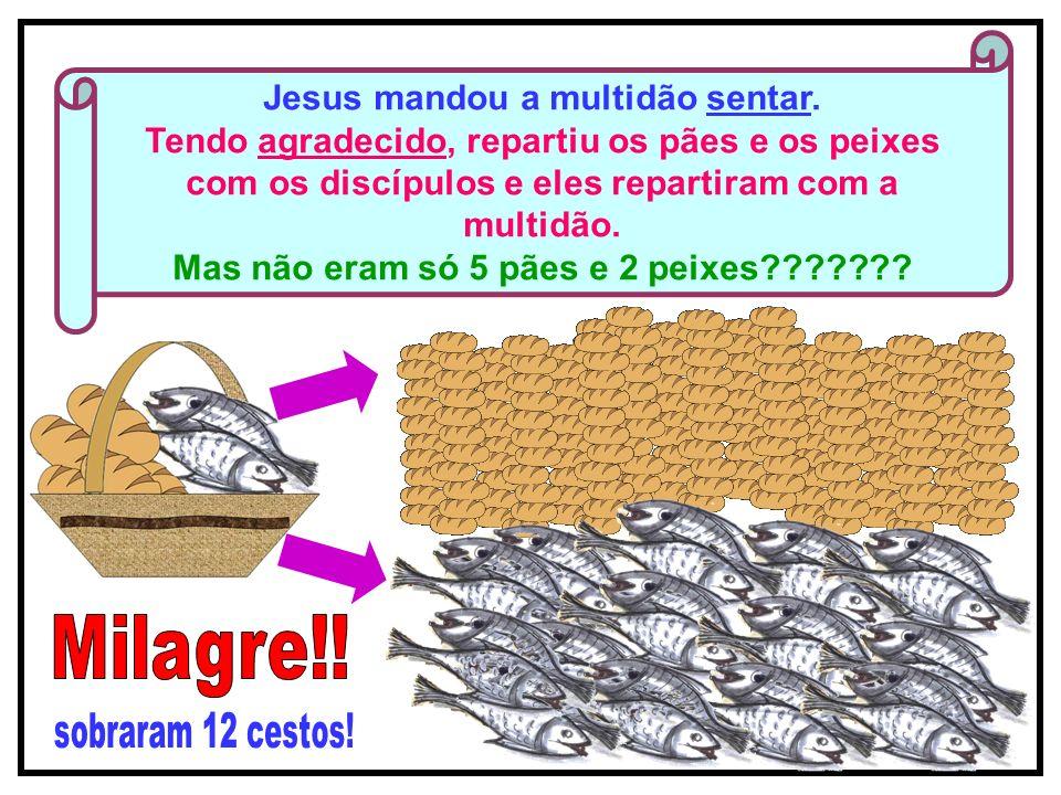 Milagre!! Jesus mandou a multidão sentar.