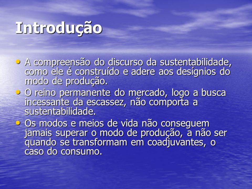 Introdução A compreensão do discurso da sustentabilidade, como ele é construído e adere aos desígnios do modo de produção.