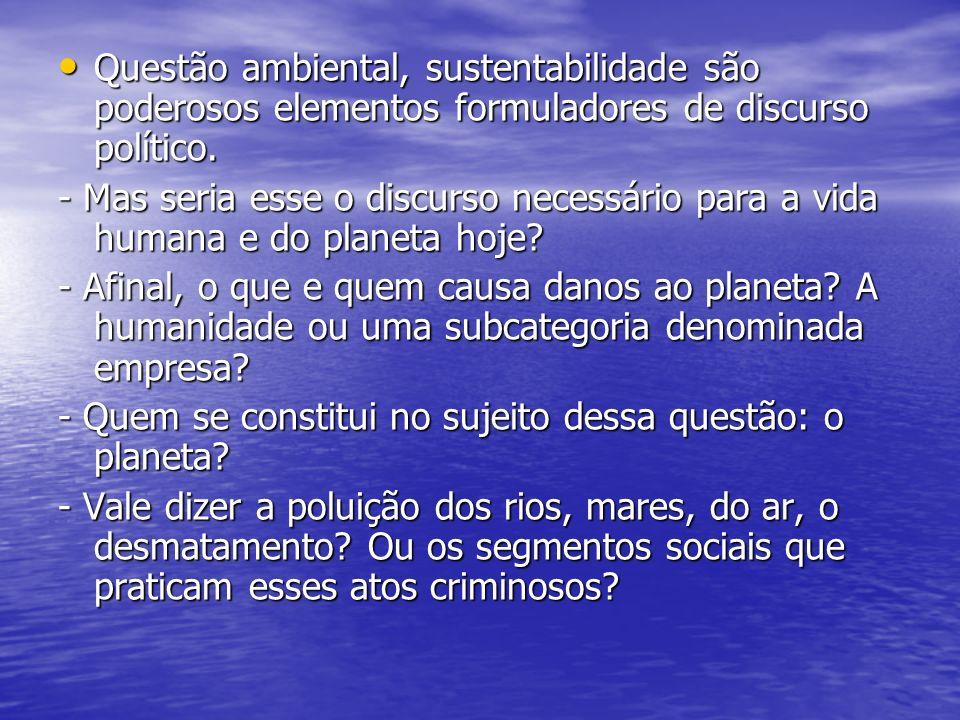 Questão ambiental, sustentabilidade são poderosos elementos formuladores de discurso político.