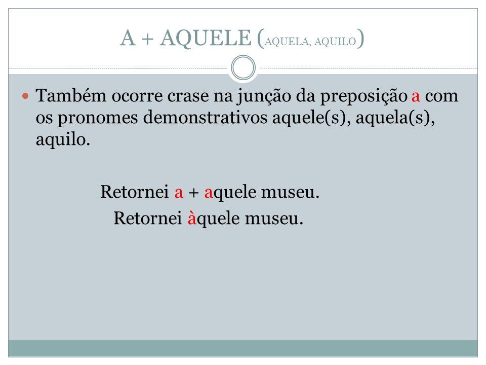 A + AQUELE (AQUELA, AQUILO)