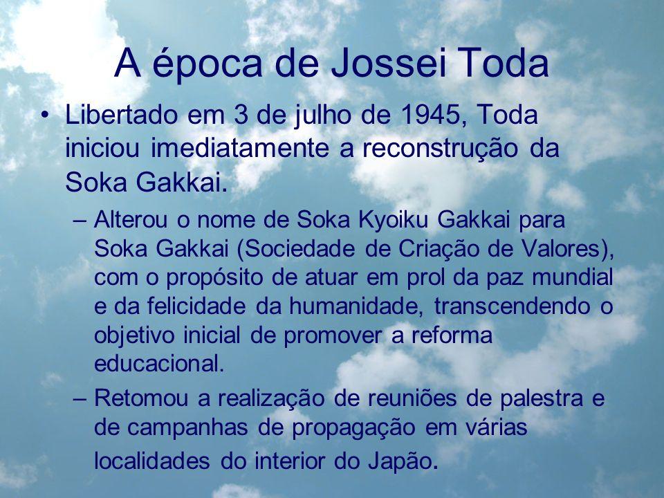 A época de Jossei TodaLibertado em 3 de julho de 1945, Toda iniciou imediatamente a reconstrução da Soka Gakkai.