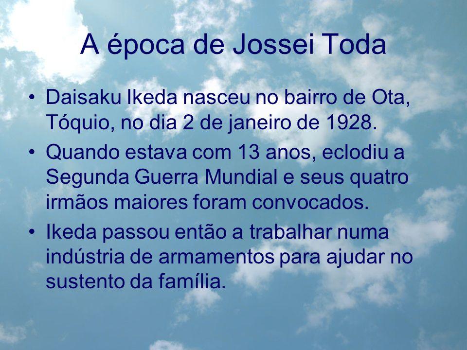 A época de Jossei TodaDaisaku Ikeda nasceu no bairro de Ota, Tóquio, no dia 2 de janeiro de 1928.