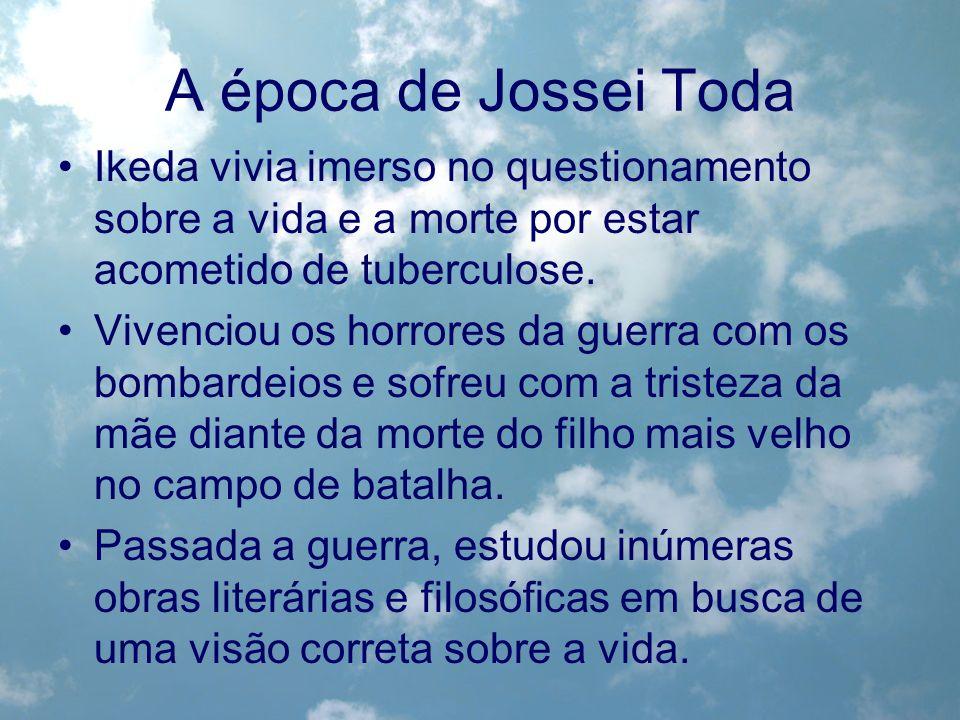 A época de Jossei Toda Ikeda vivia imerso no questionamento sobre a vida e a morte por estar acometido de tuberculose.
