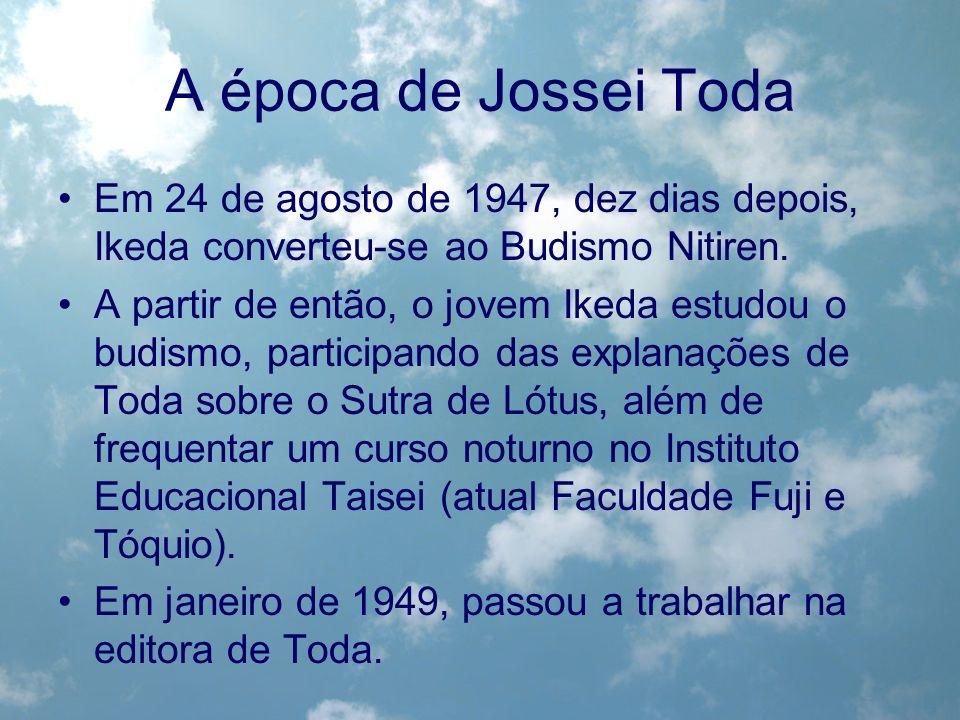 A época de Jossei Toda Em 24 de agosto de 1947, dez dias depois, Ikeda converteu-se ao Budismo Nitiren.