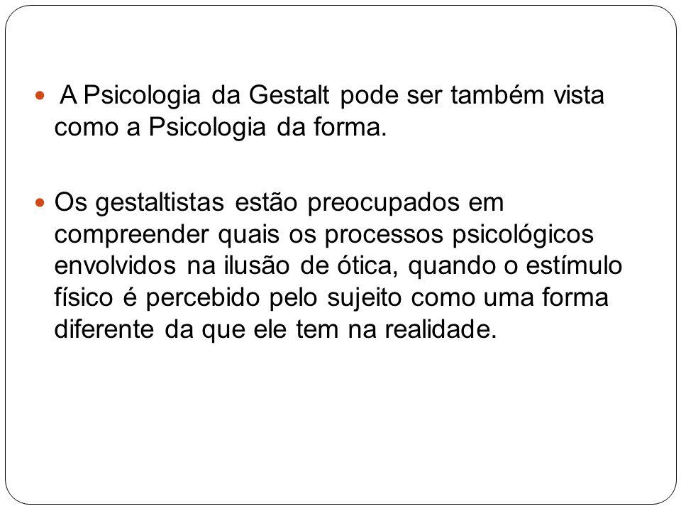 A Psicologia da Gestalt pode ser também vista como a Psicologia da forma.