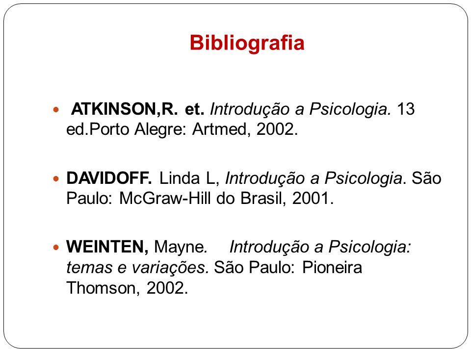 Bibliografia ATKINSON,R. et. Introdução a Psicologia. 13 ed.Porto Alegre: Artmed, 2002.