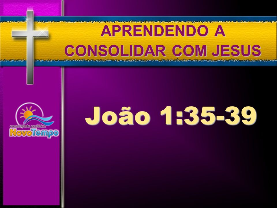 APRENDENDO A CONSOLIDAR COM JESUS