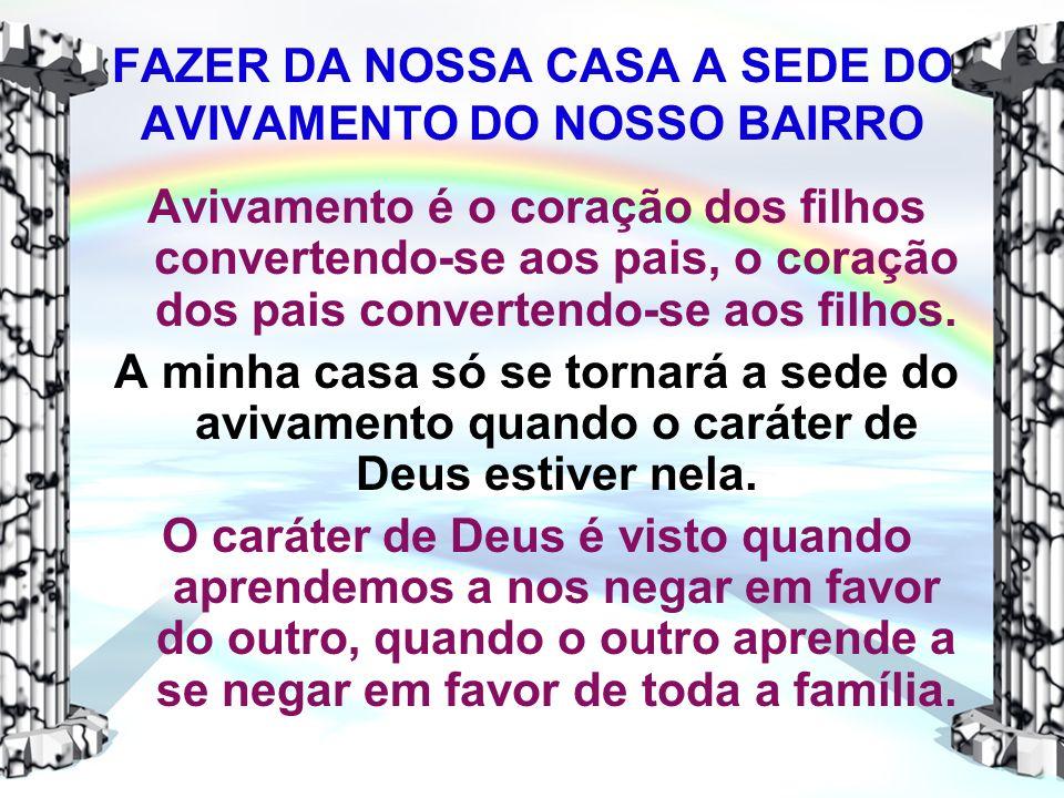 FAZER DA NOSSA CASA A SEDE DO AVIVAMENTO DO NOSSO BAIRRO