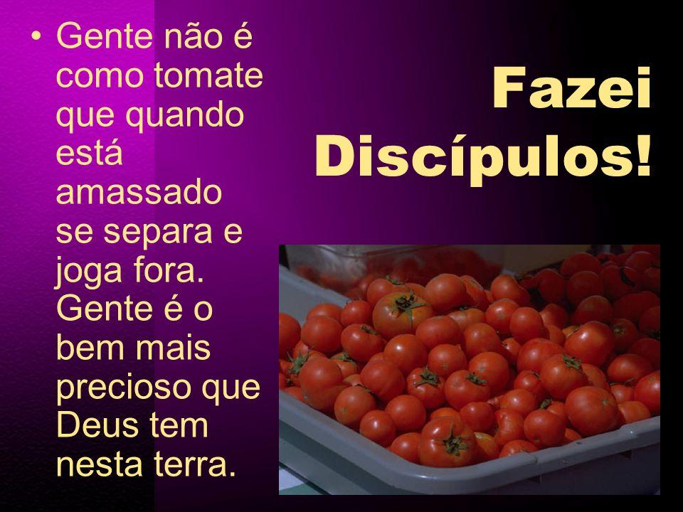Gente não é como tomate que quando está amassado se separa e joga fora