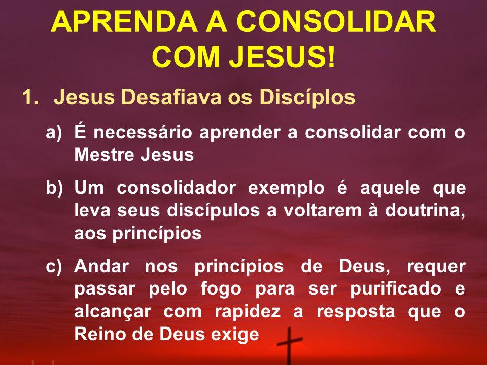 APRENDA A CONSOLIDAR COM JESUS!