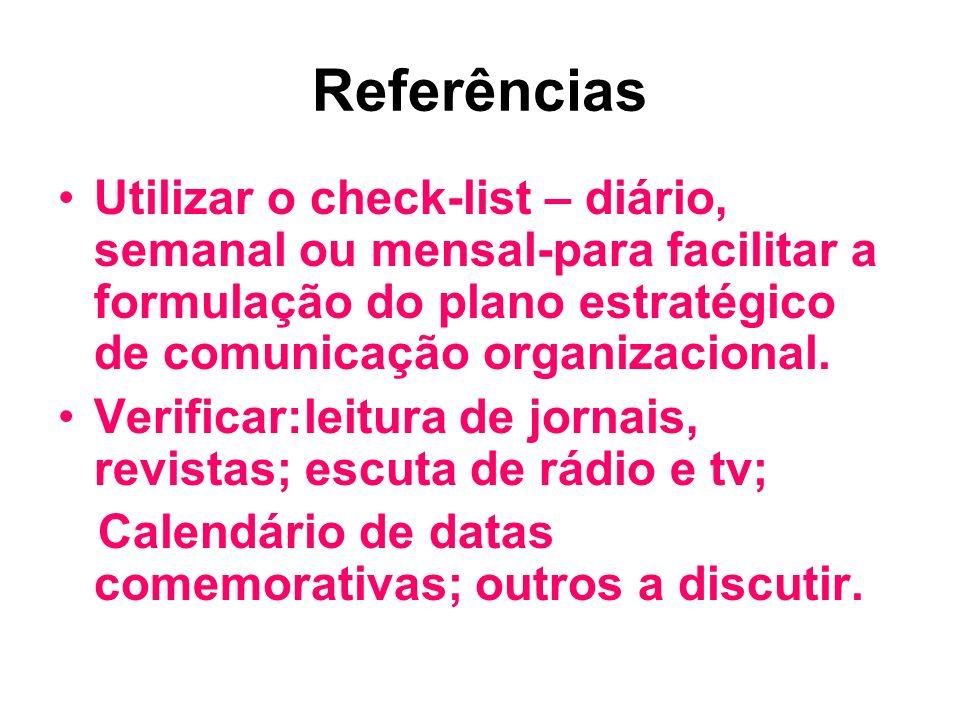 Referências Utilizar o check-list – diário, semanal ou mensal-para facilitar a formulação do plano estratégico de comunicação organizacional.