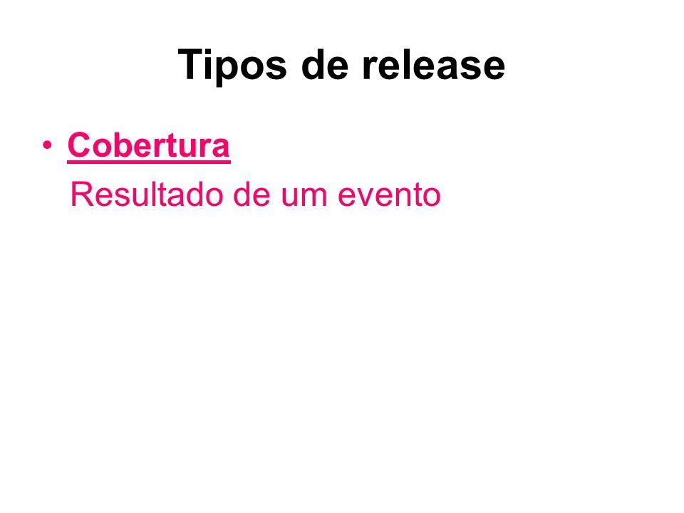 Tipos de release Cobertura Resultado de um evento