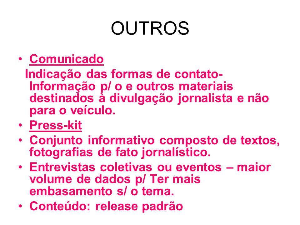 OUTROS Comunicado. Indicação das formas de contato- Informação p/ o e outros materiais destinados à divulgação jornalista e não para o veículo.