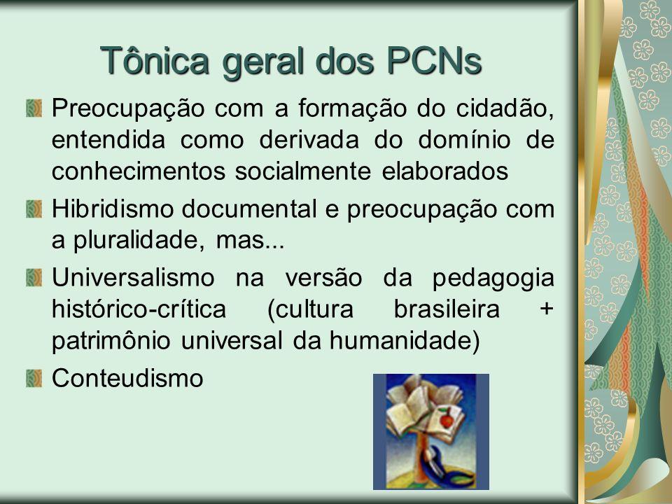 Tônica geral dos PCNs Preocupação com a formação do cidadão, entendida como derivada do domínio de conhecimentos socialmente elaborados.