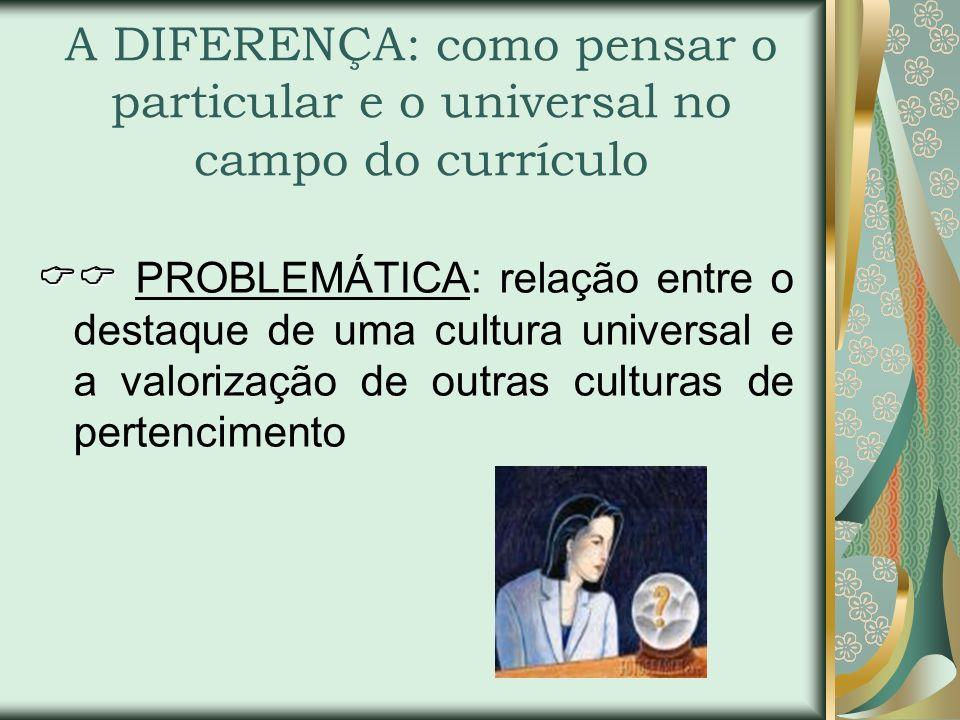 A DIFERENÇA: como pensar o particular e o universal no campo do currículo