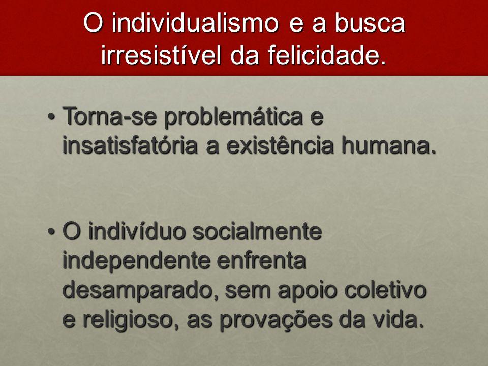 O individualismo e a busca irresistível da felicidade.
