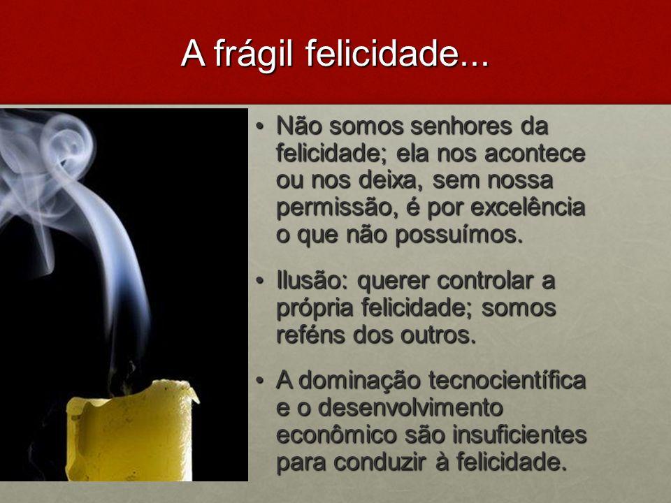 A frágil felicidade...