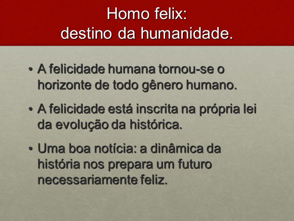 Homo felix: destino da humanidade.