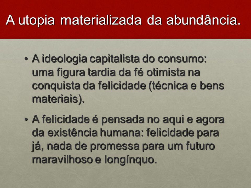 A utopia materializada da abundância.