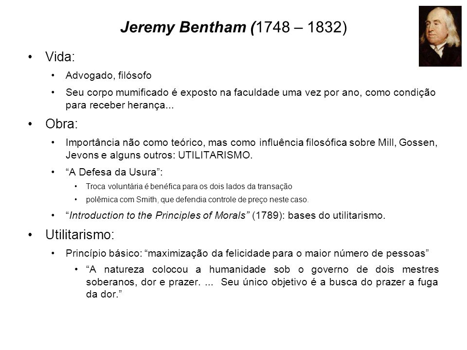Jeremy Bentham (1748 – 1832) Vida: Obra: Utilitarismo: