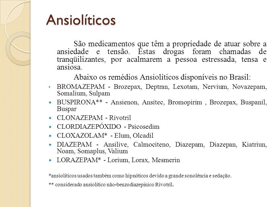 Ansiolíticos Abaixo os remédios Ansiolíticos disponíveis no Brasil: