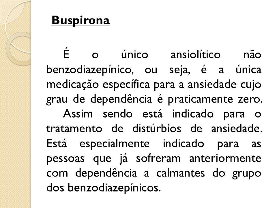 Buspirona É o único ansiolítico não benzodiazepínico, ou seja, é a única medicação específica para a ansiedade cujo grau de dependência é praticamente zero.