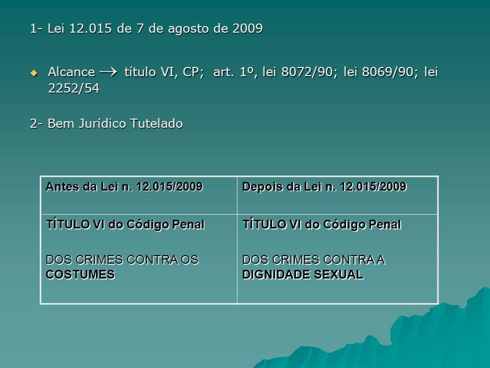 1- Lei 12.015 de 7 de agosto de 2009Alcance  título VI, CP; art. 1º, lei 8072/90; lei 8069/90; lei 2252/54.