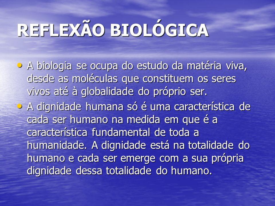 REFLEXÃO BIOLÓGICAA biologia se ocupa do estudo da matéria viva, desde as moléculas que constituem os seres vivos até à globalidade do próprio ser.