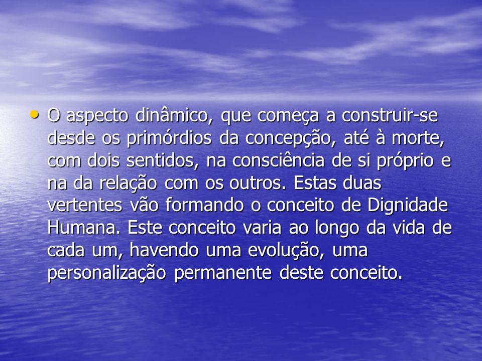 O aspecto dinâmico, que começa a construir-se desde os primórdios da concepção, até à morte, com dois sentidos, na consciência de si próprio e na da relação com os outros.