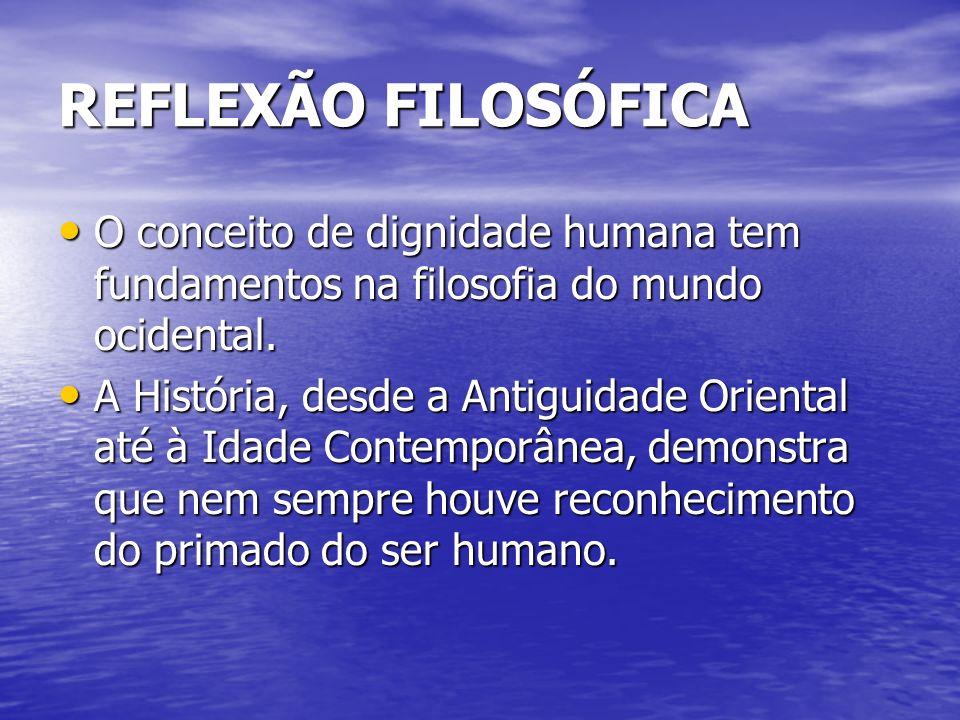 REFLEXÃO FILOSÓFICAO conceito de dignidade humana tem fundamentos na filosofia do mundo ocidental.
