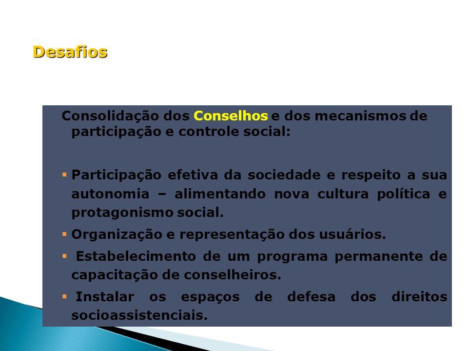 DesafiosConsolidação dos Conselhos e dos mecanismos de participação e controle social: