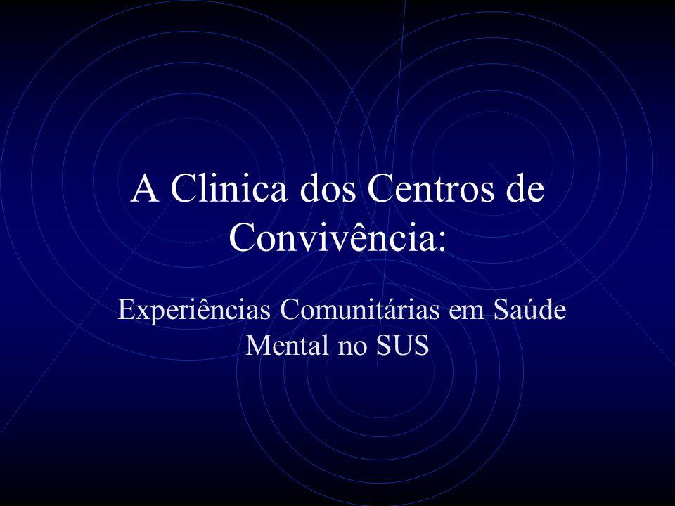 A Clinica dos Centros de Convivência: