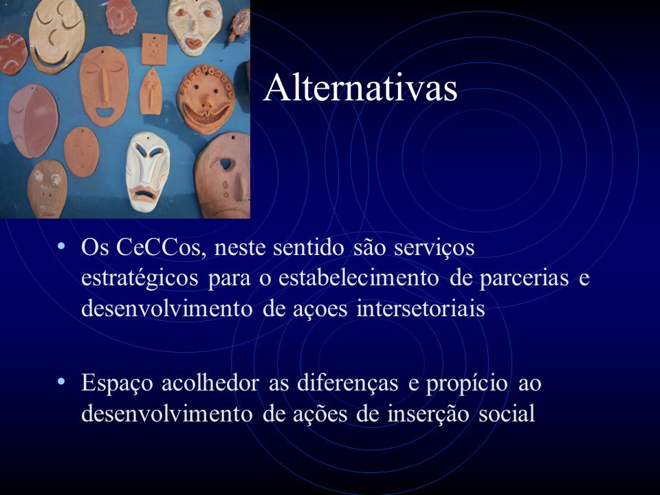 AlternativasOs CeCCos, neste sentido são serviços estratégicos para o estabelecimento de parcerias e desenvolvimento de açoes intersetoriais.