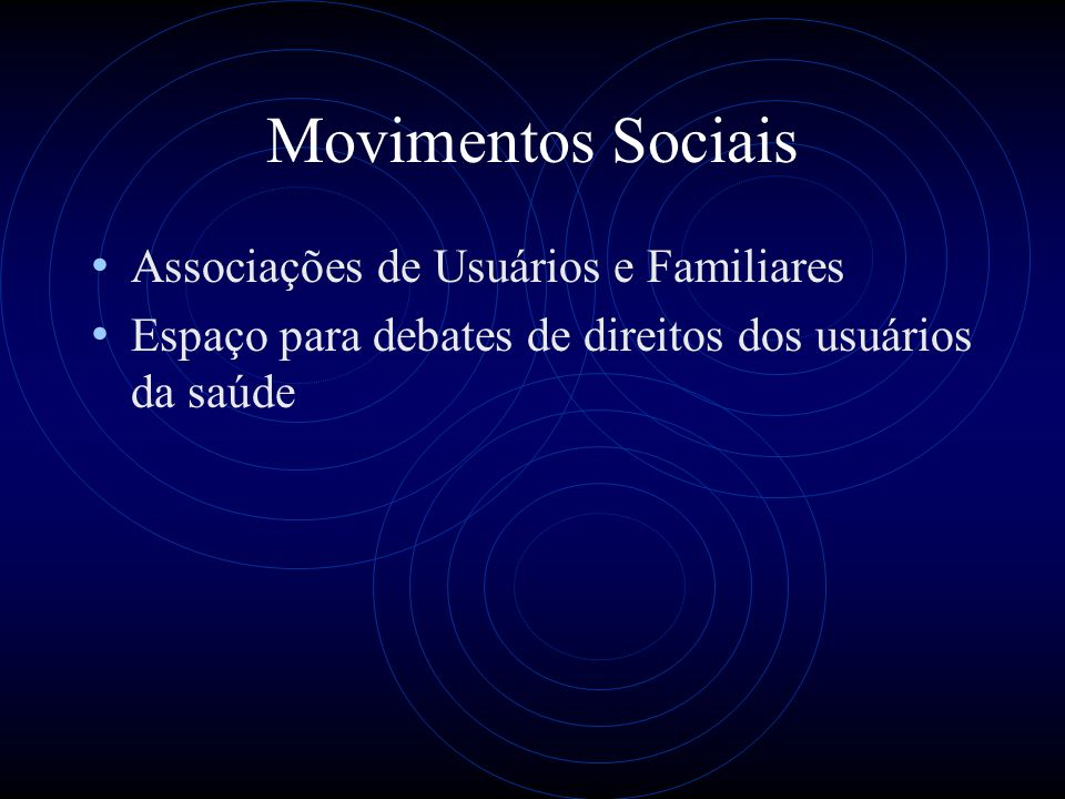 Movimentos Sociais Associações de Usuários e Familiares